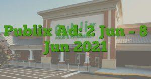 Publix Ad: 2 Jun – 8 Jun 2021