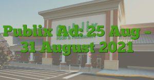 Publix Ad: 25 Aug – 31 August 2021